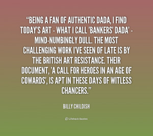 quote-Billy-Childish-being-a-fan-of-authentic-dada-i-174258.png