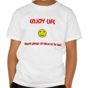 Funny quotes Enjoy life T Shirt