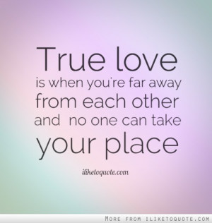 True love is when you're far away from each other and no one can take ...