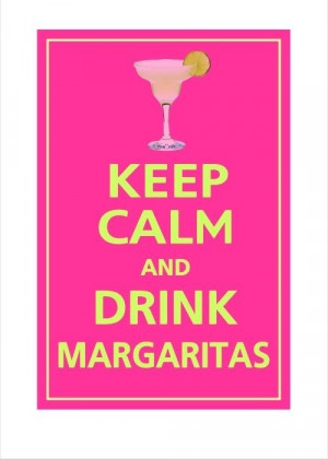 Keep calm and drink margaritas.