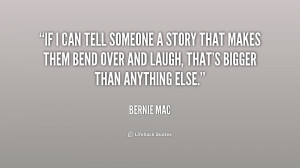 If I can tell someone a story that makes them bend over and laugh ...