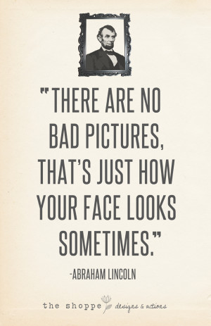True Statements ~ Quotes & Inspirations for Photographers ~ Honest Abe ...
