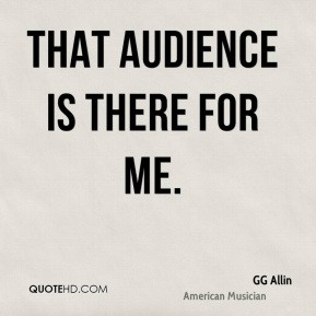 GG Allin - That audience is there for me.