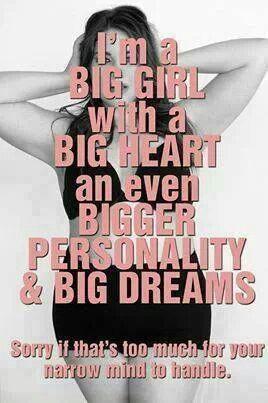 Big girl you are beautiful!