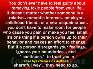 You don't ever have to feel guilty about removing toxic people..