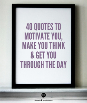 40 Quotes To Motivate You, Make You Think & Get You Through The Day