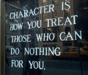 ... How You Treat Those Who Can Do Nothing For You ~ Inspirational Quote