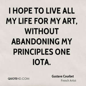 hope to live all my life for my art, without abandoning my ...