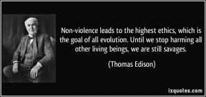Non-violence leads to the highest ethics, which is the goal of all ...