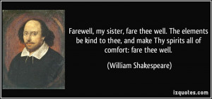 Farewell, my sister, fare thee well. The elements be kind to thee, and ...