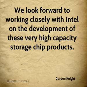 We look forward to working closely with Intel on the development of ...