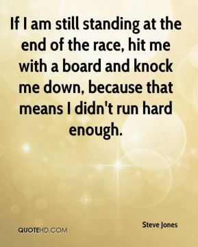 ... -jones-quote-if-i-am-still-standing-at-the-end-of-the-race-hit-me.jpg