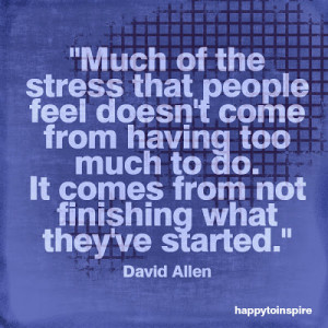 ... to do. It comes from not finishing what they've started. - David Allen