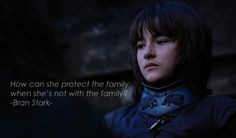 ... understand why his mother left... // Bran Stark / Brandon Stark Quotes