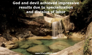 God and devil achieved impressive results due to specialization and ...