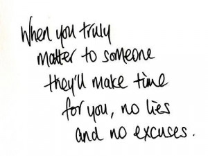 ... Matter To Someone They'll Make Time For You, No Lies And No Excuses