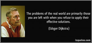 The problems of the real world are primarily those you are left with ...