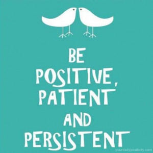 Quote #1 – Be Positive, Patient and Persistent