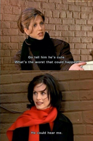Rachel: Go tell him he's cute . What's the worst that could happen ...