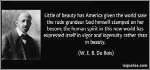Little of beauty has America given the world save the rude grandeur ...