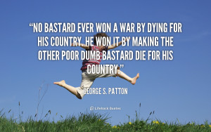 quote-George-S.-Patton-no-bastard-ever-won-a-war-by-89266.png