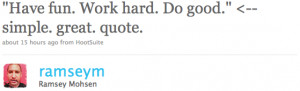 "Quote: ""Have fun. Work Hard. Do good."""