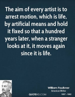 The aim of every artist is to arrest motion, which is life, by ...