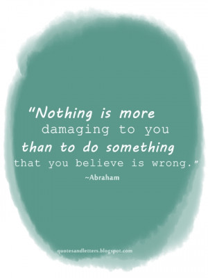 Nothing is more damaging to you than to do something that you believe ...