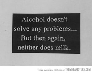 : [url=http://www.imagesbuddy.com/alcohol-doesnt-solve-any-problems ...