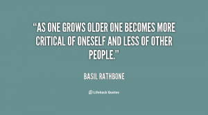 As one grows older one becomes more critical of oneself and less of ...