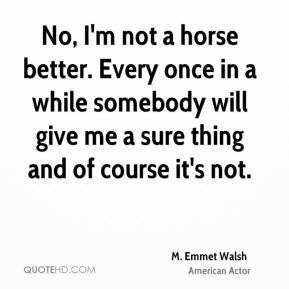 ... will give me a sure thing and of course it's not. - M. Emmet Walsh
