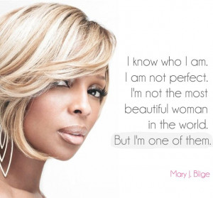 Mary J. Blige I love her music. I can relate to it on so many levels