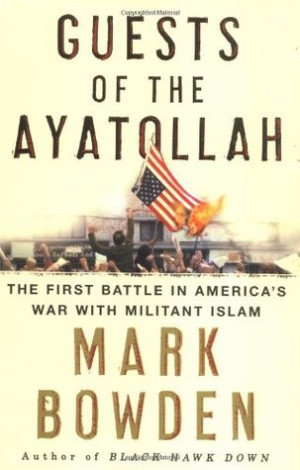 Guests of the Ayatollah: The First Battle in America's War With ...
