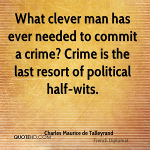 What clever man has ever needed to commit a crime? Crime is the last ...