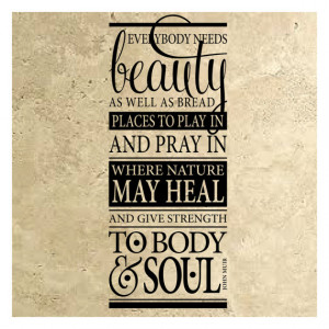 wall decal quote Everybody needs beauty as well as bread... John Muir ...