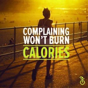 Complaining won't burn calories!