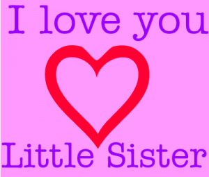 love you little sister keep being you love i love you for my sister