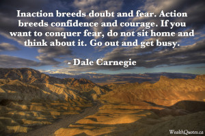 ... doubt and fear, action breeds confidence and courage – Dale Carnegie