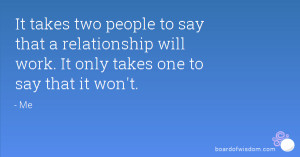 it takes two people to say that a relationship will work it only takes ...