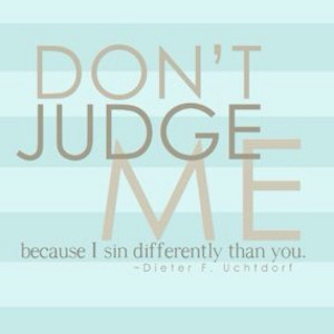 ... , Favorite Quotes, Presidents Uchtdorf, Don'T Judges, Best Quotes