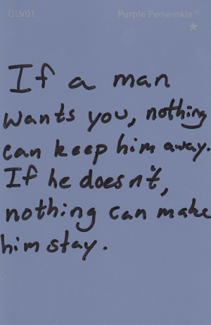 If A Man Wants You, Nothing Can Keep Him Away.