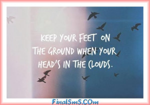 """Keep your feet on the ground and keep reaching for the stars ."""""""