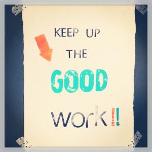 keep-up-the-good-work.jpg