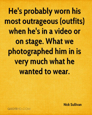 He's probably worn his most outrageous (outfits) when he's in a video ...