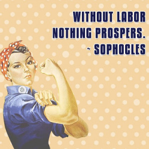 ... of labor, for, as Sophocles said,