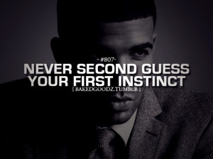 never second guess your first instinct #drake quote