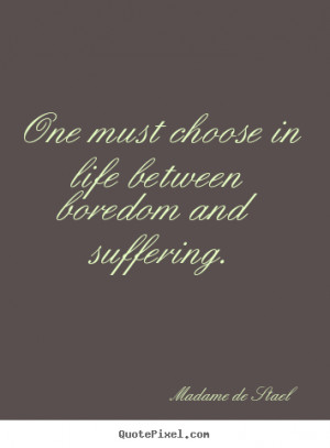 Madame De Stael picture quotes - One must choose in life between ...