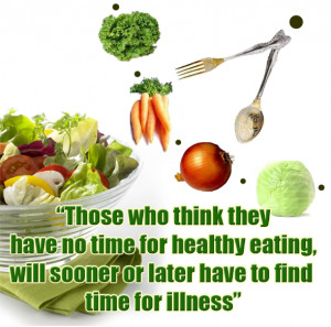 Those who think they have no time for healthy eating ,will sooner or ...