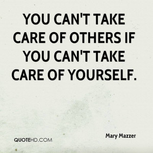 You can't take care of others if you can't take care of yourself.