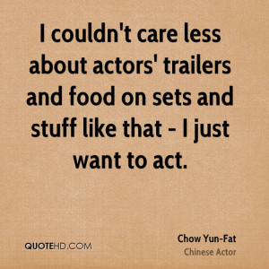 couldn't care less about actors' trailers and food on sets and stuff ...